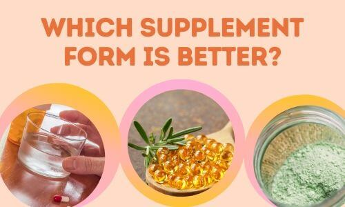 Which supplement form is better